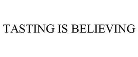 TASTING IS BELIEVING
