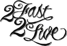 2 FAST 2 LIVE