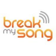 BREAK MY SONG