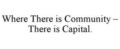 WHERE THERE IS COMMUNITY - THERE IS CAPITAL.