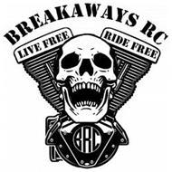 BREAKAWAYS RC LIVE FREE RIDE FREE BRC