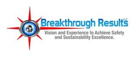 BREAKTHROUGH RESULTS LLC VISION AND EXPERIENCE TO ACHIEVE SAFETY AND SUSTAINABILITY EXCELLENCE.