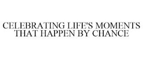 CELEBRATING LIFE'S MOMENTS THAT HAPPEN BY CHANCE