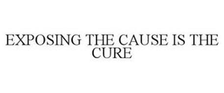 EXPOSING THE CAUSE IS THE CURE
