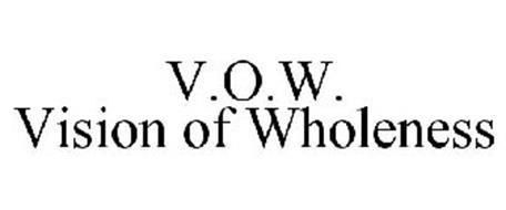 V.O.W. VISION OF WHOLENESS