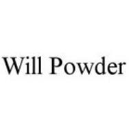 WILL POWDER