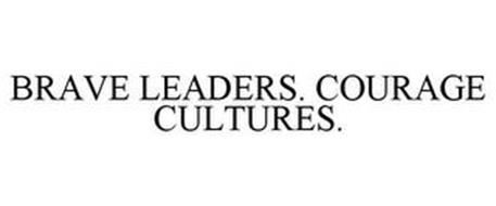 BRAVE LEADERS. COURAGE CULTURES.