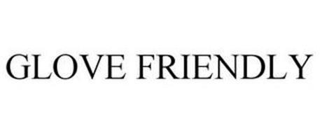 GLOVE FRIENDLY