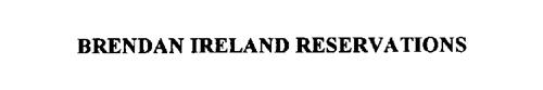 BRENDAN IRELAND RESERVATIONS