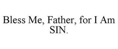 BLESS ME, FATHER, FOR I AM SIN.