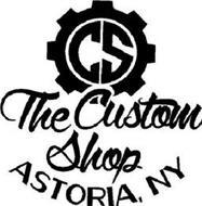 CS THE CUSTOM SHOP ASTORIA, NY