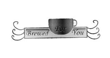 BREWED FOR YOU