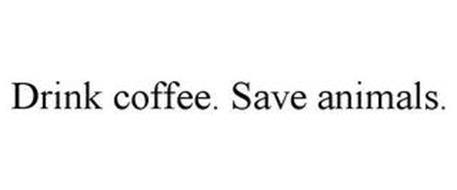 DRINK COFFEE. SAVE ANIMALS.