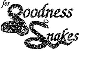 FOR GOODNESS SNAKES
