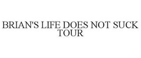 BRIAN'S LIFE DOES NOT SUCK TOUR