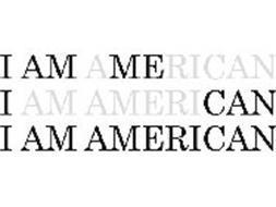 I AM AMERICAN I AM AMERICAN I AM AMERICAN