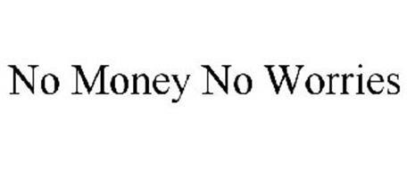 NO MONEY NO WORRIES