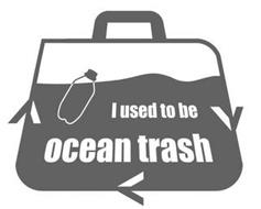 I USED TO BE OCEAN TRASH