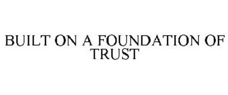 BUILT ON A FOUNDATION OF TRUST