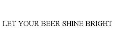 LET YOUR BEER SHINE BRIGHT