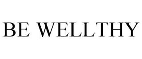 BE WELLTHY