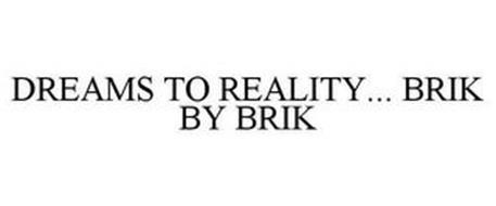 DREAMS TO REALITY... BRIK BY BRIK