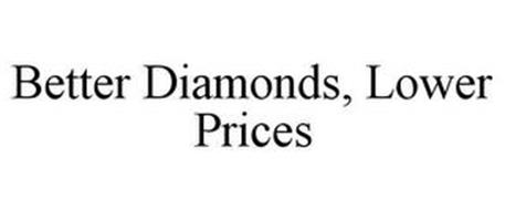 BETTER DIAMONDS, LOWER PRICES