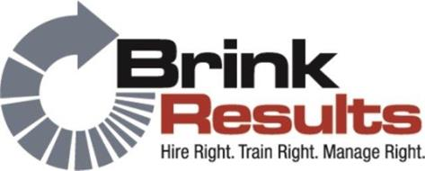 BRINK RESULTS HIRE RIGHT. TRAIN RIGHT. MANAGE RIGHT.