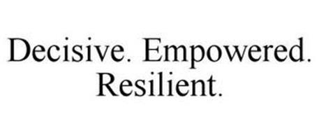 DECISIVE. EMPOWERED. RESILIENT.