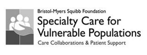 BRISTOL-MYERS SQUIBB FOUNDATION SPECIALTY CARE FOR VULNERABLE POPULATIONS CARE COLLABORATIONS & PATIENT SUPPORT