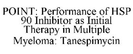 POINT: PERFORMANCE OF HSP 90 INHIBITOR AS INITIAL THERAPY IN MULTIPLE MYELOMA: TANESPIMYCIN