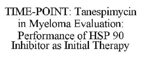 TIME-POINT: TANESPIMYCIN IN MYELOMA EVALUATION: PERFORMANCE OF HSP 90 INHIBITOR AS INITIAL THERAPY