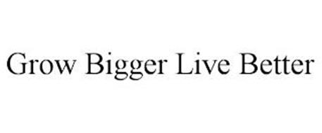 GROW BIGGER LIVE BETTER