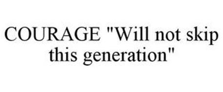 """COURAGE """"WILL NOT SKIP THIS GENERATION"""""""