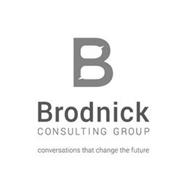 B BRODNICK CONSULTING GROUP CONVERSATIONS THAT CHANGE THE FUTURE