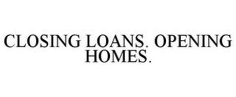 CLOSING LOANS. OPENING HOMES.