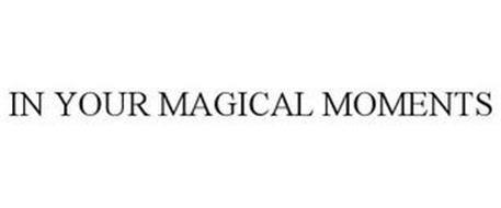 IN YOUR MAGICAL MOMENTS