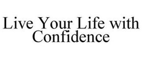 LIVE YOUR LIFE WITH CONFIDENCE