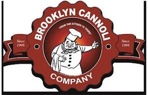 "BROOKLYN CANNOLI COMPANY ""FROM OUR KITCHEN TO YOURS"" SINCE 1995"