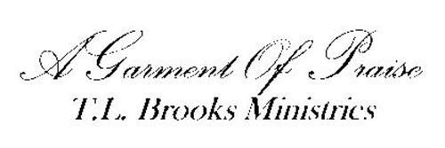 A GARMENT OF PRAISE T.L. BROOKS MINISTRIES