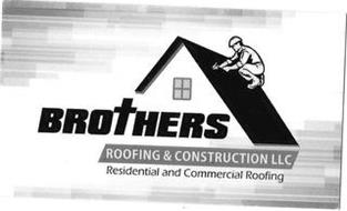 BROTHERS ROOFING & CONSTRUCTION LLC RESIDENTIAL AND COMMERCIAL ROOFING