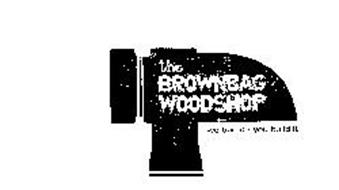 THE BROWNBAG WOODSHOP WE BAG IT.YOU BUILD IT