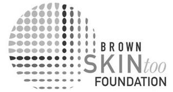 BROWN SKIN TOO FOUNDATION