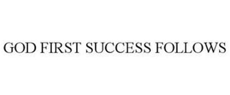 GOD FIRST SUCCESS FOLLOWS
