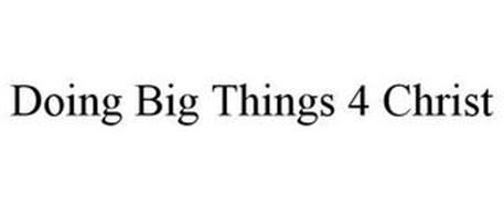 DOING BIG THINGS 4 CHRIST