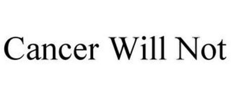 CANCER WILL NOT