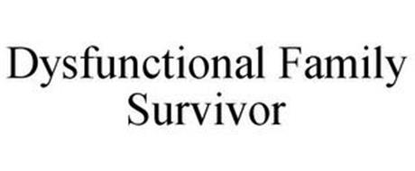 DYSFUNCTIONAL FAMILY SURVIVOR