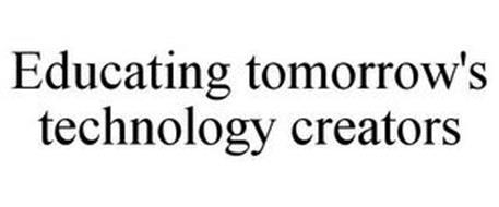 EDUCATING TOMORROW'S TECHNOLOGY CREATORS
