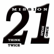 MISSION 21 THINK TWICE SPEAK ONCE