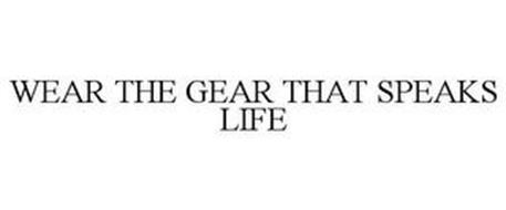WEAR THE GEAR THAT SPEAKS LIFE